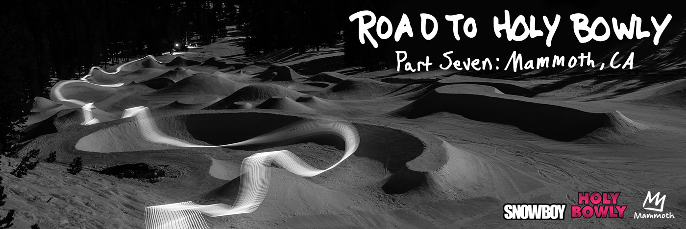 Road to Holy Bowly Part Seven - Mammoth, CA